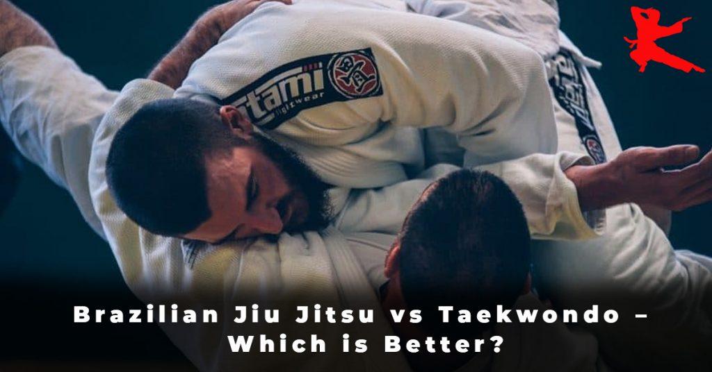 Brazilian Jiu Jitsu vs Taekwondo – Which is Better