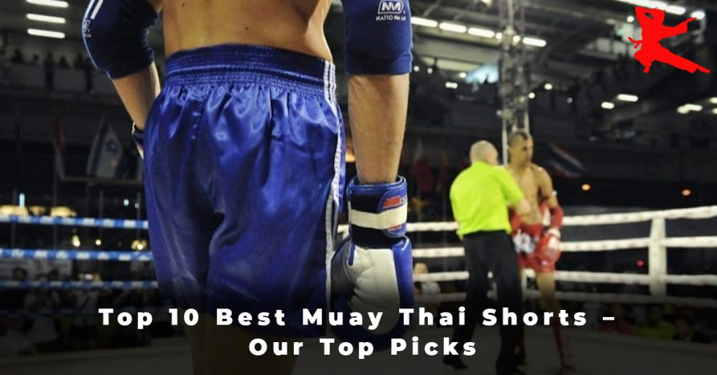 Top 10 Best Muay Thai Shorts – Our Top Picks