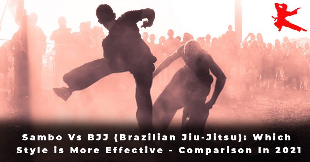 Sambo Vs BJJ (Brazilian Jiu-Jitsu) Which Style is More Effective - Comparison In 2021