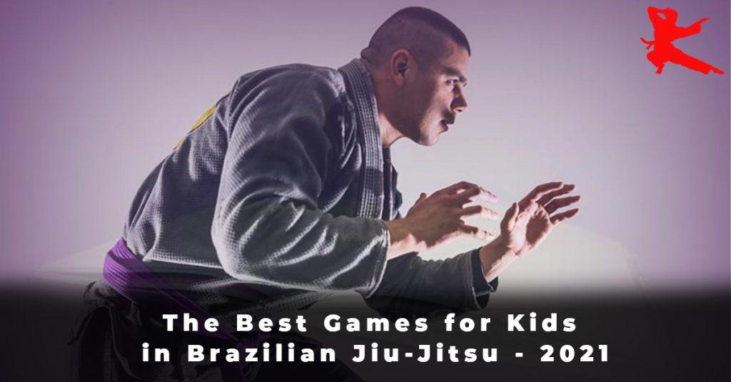 The Best Games for Kids in Brazilian Jiu-Jitsu - 2021