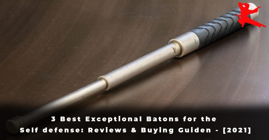 3 Best Exceptional Batons for the Self defense Reviews & Buying Guiden - [2021]