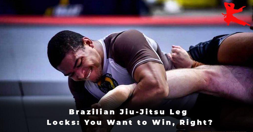 Brazilian Jiu-Jitsu Leg Locks You Want to Win, Right