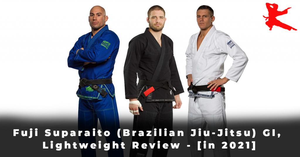 Fuji Suparaito (Brazilian Jiu-Jitsu) GI, Lightweight Review - [in 2021]