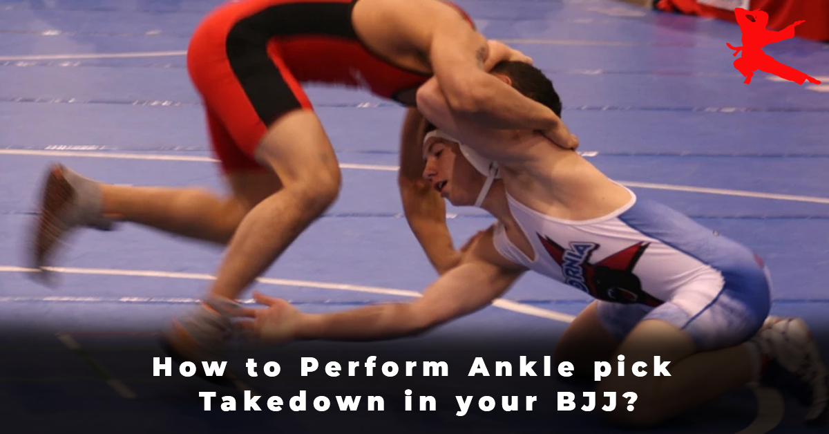 How to Perform Ankle pick Takedown in your BJJ